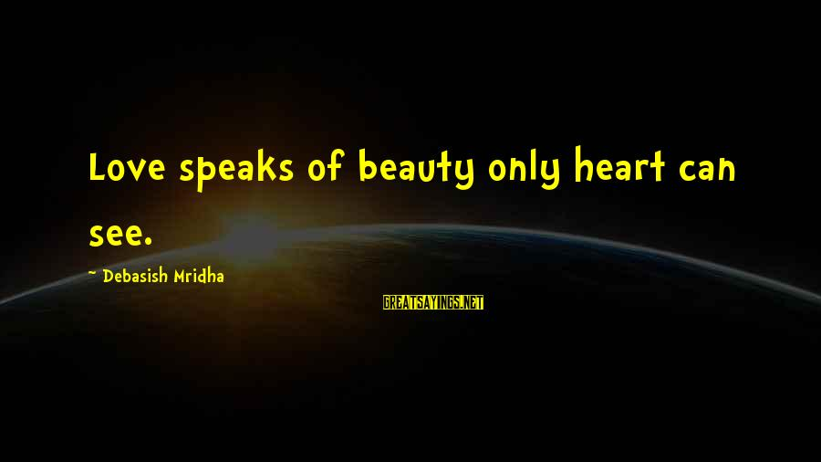 Life Love Beauty Sayings By Debasish Mridha: Love speaks of beauty only heart can see.