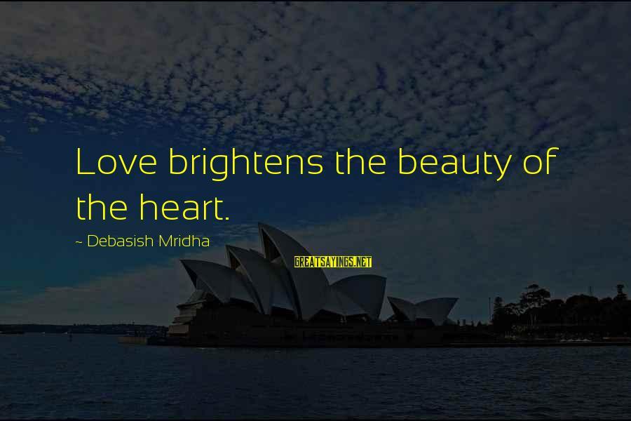 Life Love Beauty Sayings By Debasish Mridha: Love brightens the beauty of the heart.