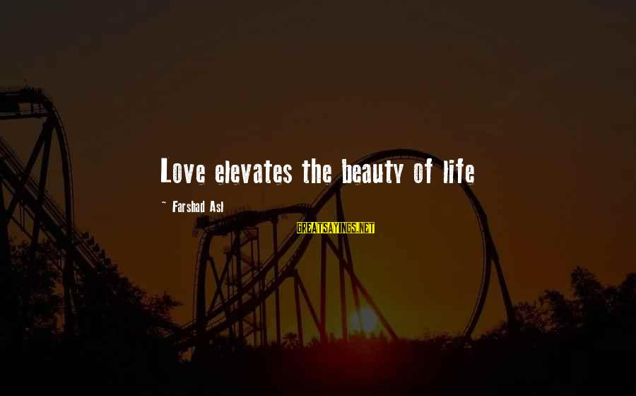 Life Love Beauty Sayings By Farshad Asl: Love elevates the beauty of life