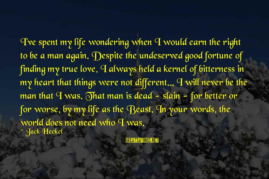 Life Love Beauty Sayings By Jack Heckel: I've spent my life wondering when I would earn the right to be a man