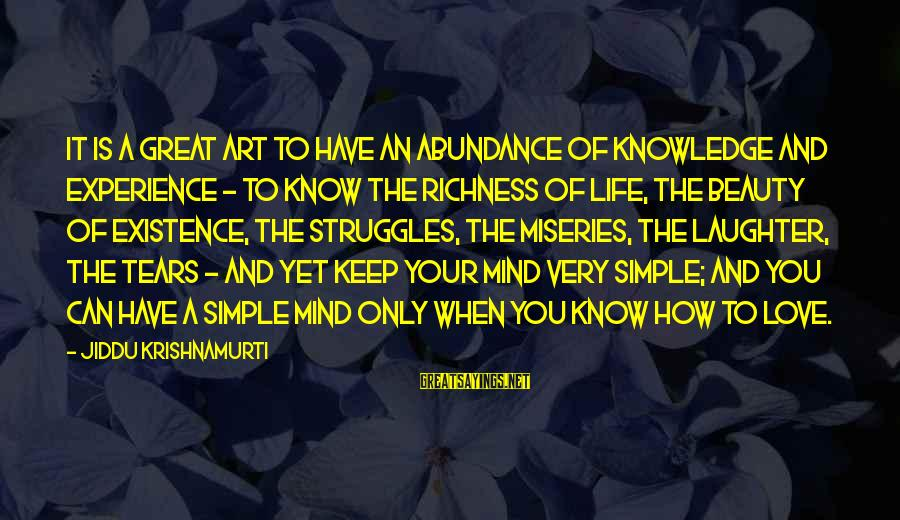 Life Love Beauty Sayings By Jiddu Krishnamurti: It is a great art to have an abundance of knowledge and experience - to
