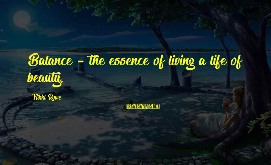 Life Love Beauty Sayings By Nikki Rowe: Balance - the essence of living a life of beauty.