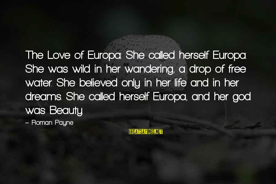Life Love Beauty Sayings By Roman Payne: The Love of Europa: She called herself Europa. She was wild in her wandering, a
