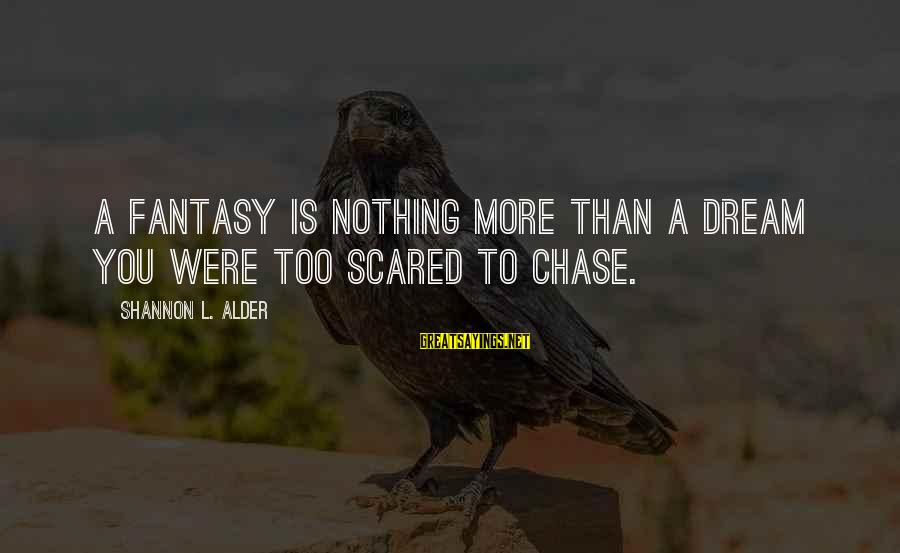 Life Love Beauty Sayings By Shannon L. Alder: A fantasy is nothing more than a dream you were too scared to chase.