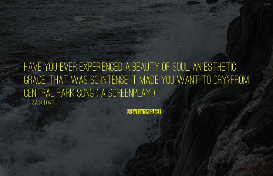 Life Love Beauty Sayings By Zack Love: Have you ever experienced a beauty of soul, an esthetic grace, that was so intense