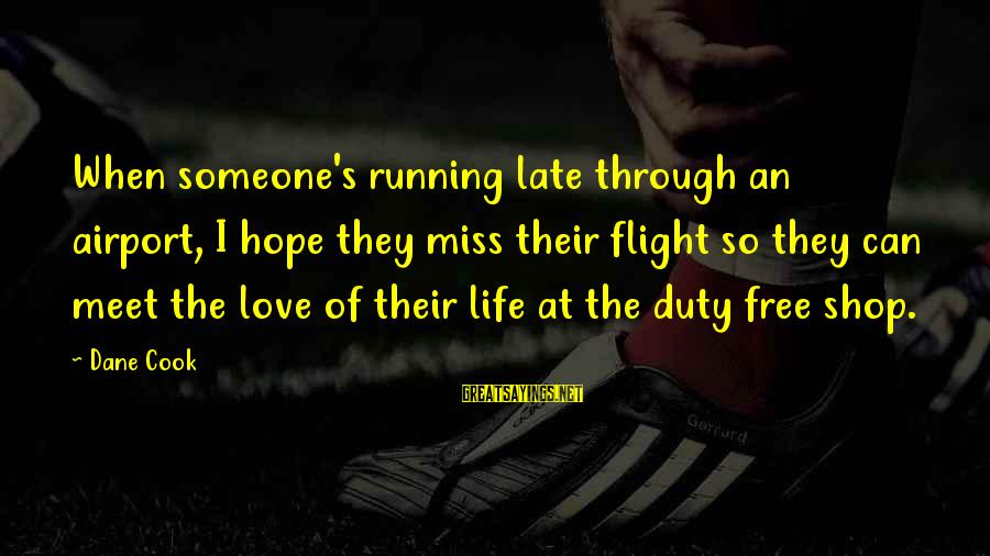 Life Missing Someone Sayings By Dane Cook: When someone's running late through an airport, I hope they miss their flight so they