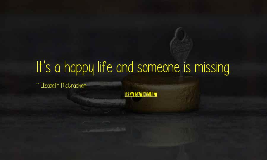 Life Missing Someone Sayings By Elizabeth McCracken: It's a happy life and someone is missing.