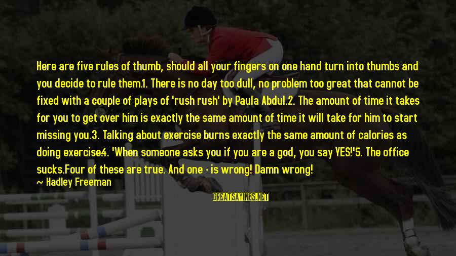 Life Missing Someone Sayings By Hadley Freeman: Here are five rules of thumb, should all your fingers on one hand turn into