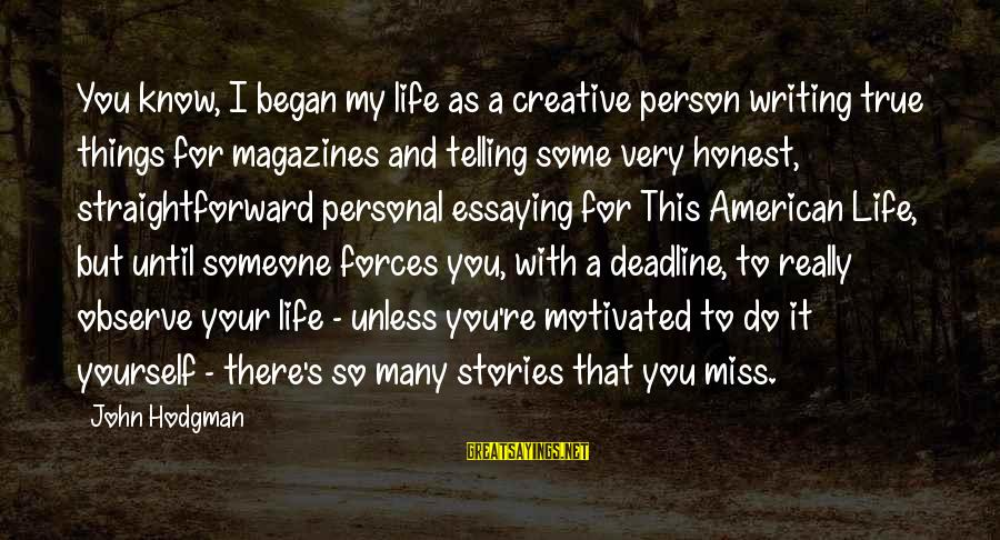 Life Missing Someone Sayings By John Hodgman: You know, I began my life as a creative person writing true things for magazines