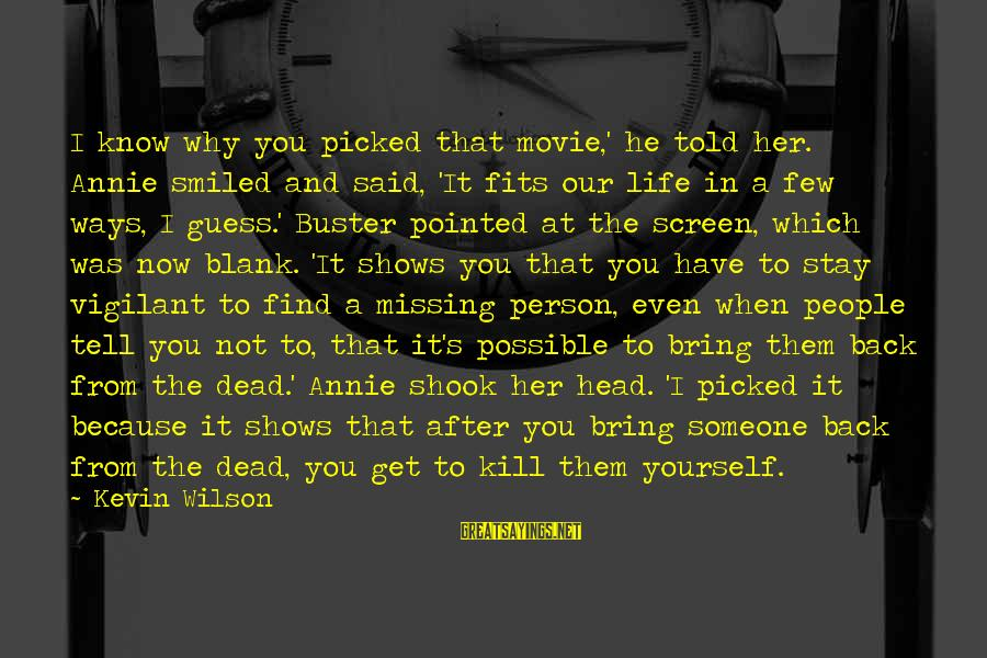 Life Missing Someone Sayings By Kevin Wilson: I know why you picked that movie,' he told her. Annie smiled and said, 'It