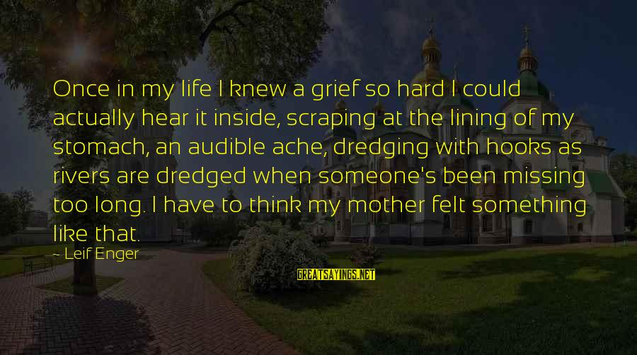 Life Missing Someone Sayings By Leif Enger: Once in my life I knew a grief so hard I could actually hear it