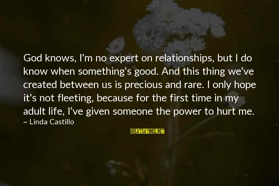 Life Missing Someone Sayings By Linda Castillo: God knows, I'm no expert on relationships, but I do know when something's good. And