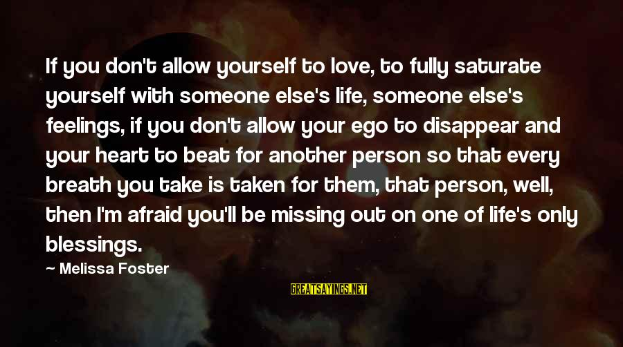 Life Missing Someone Sayings By Melissa Foster: If you don't allow yourself to love, to fully saturate yourself with someone else's life,