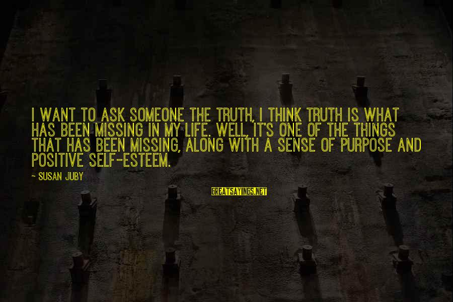Life Missing Someone Sayings By Susan Juby: I want to ask someone the truth, I think truth is what has been missing
