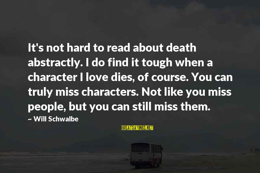 Life Missing Someone Sayings By Will Schwalbe: It's not hard to read about death abstractly. I do find it tough when a