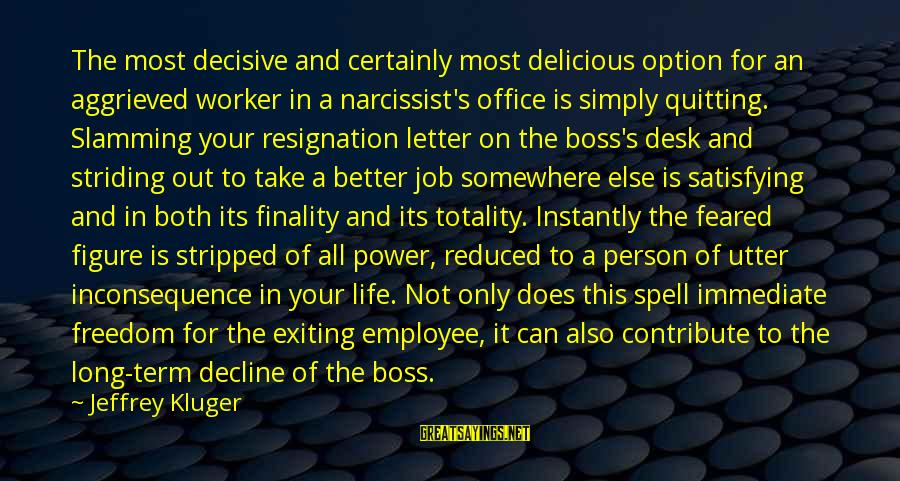 Life Narcissist Sayings By Jeffrey Kluger: The most decisive and certainly most delicious option for an aggrieved worker in a narcissist's