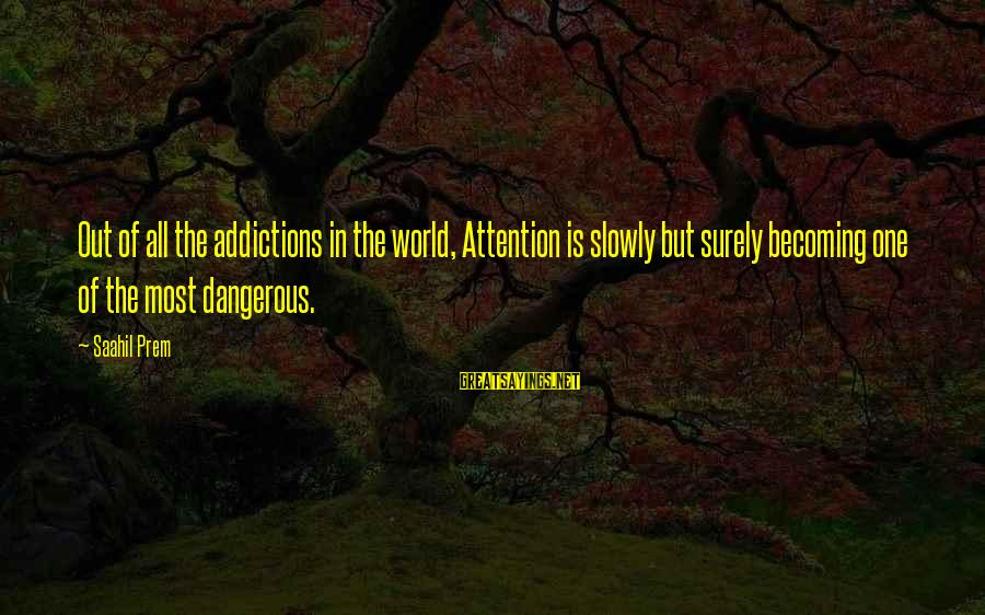 Life Narcissist Sayings By Saahil Prem: Out of all the addictions in the world, Attention is slowly but surely becoming one