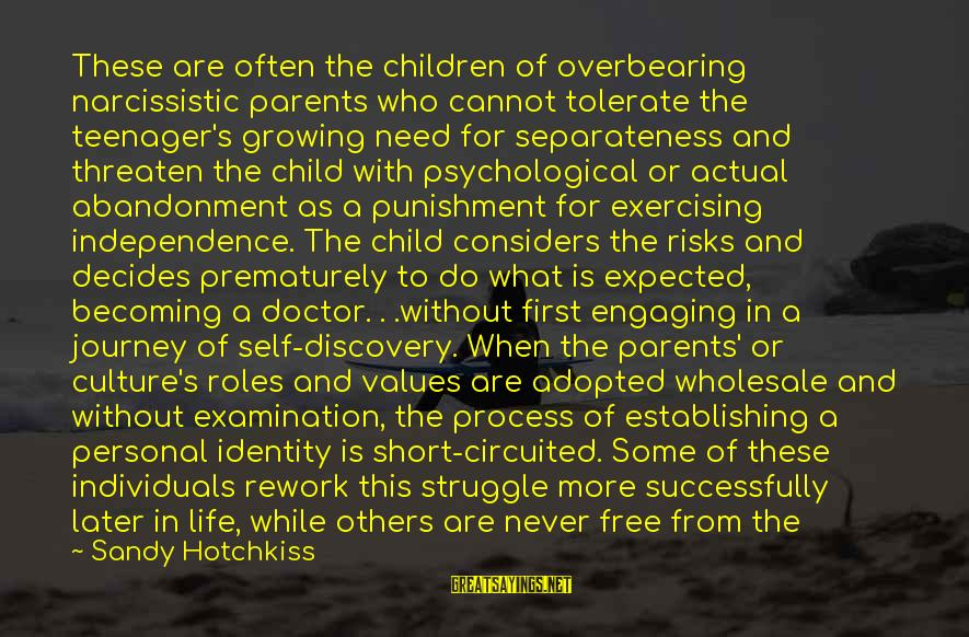 Life Narcissist Sayings By Sandy Hotchkiss: These are often the children of overbearing narcissistic parents who cannot tolerate the teenager's growing