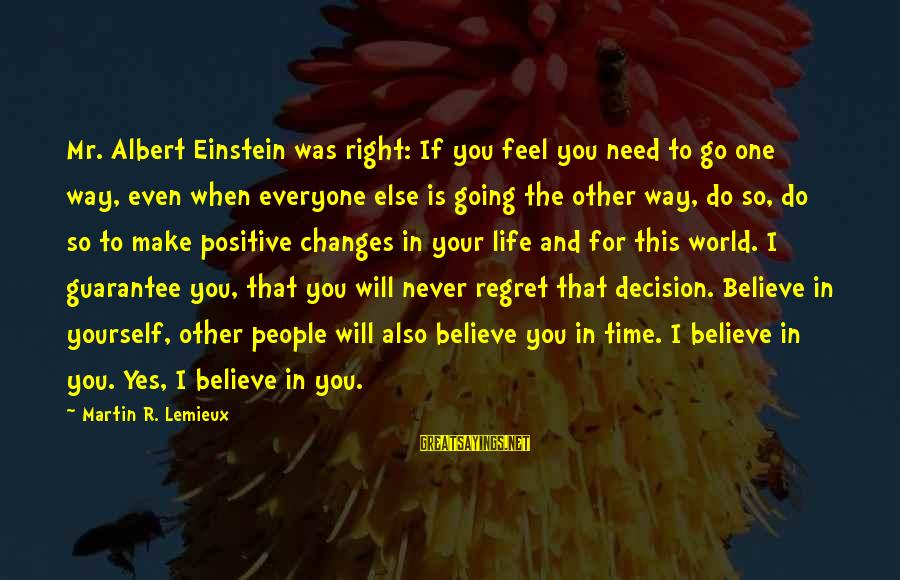 Life Never Going Your Way Sayings By Martin R. Lemieux: Mr. Albert Einstein was right: If you feel you need to go one way, even