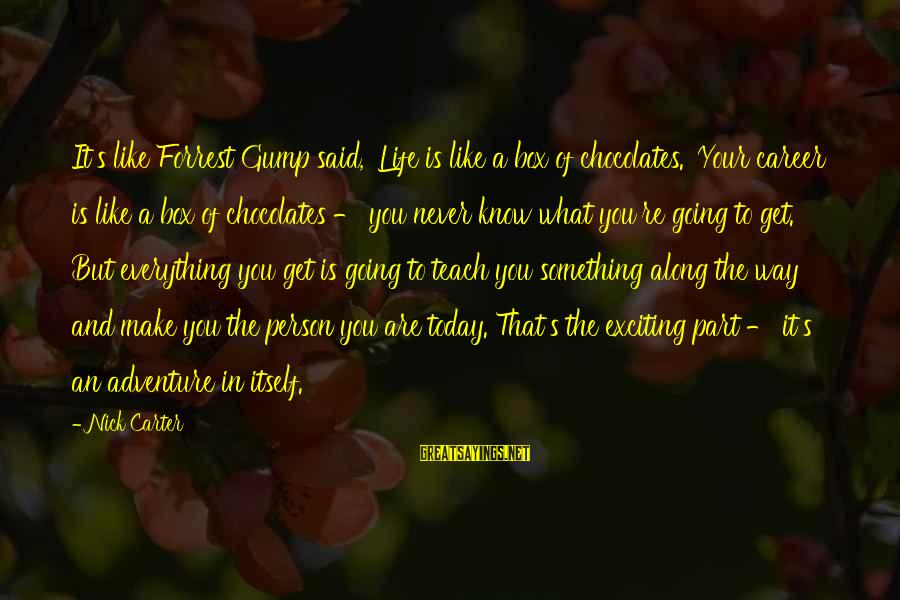 Life Never Going Your Way Sayings By Nick Carter: It's like Forrest Gump said, 'Life is like a box of chocolates.' Your career is