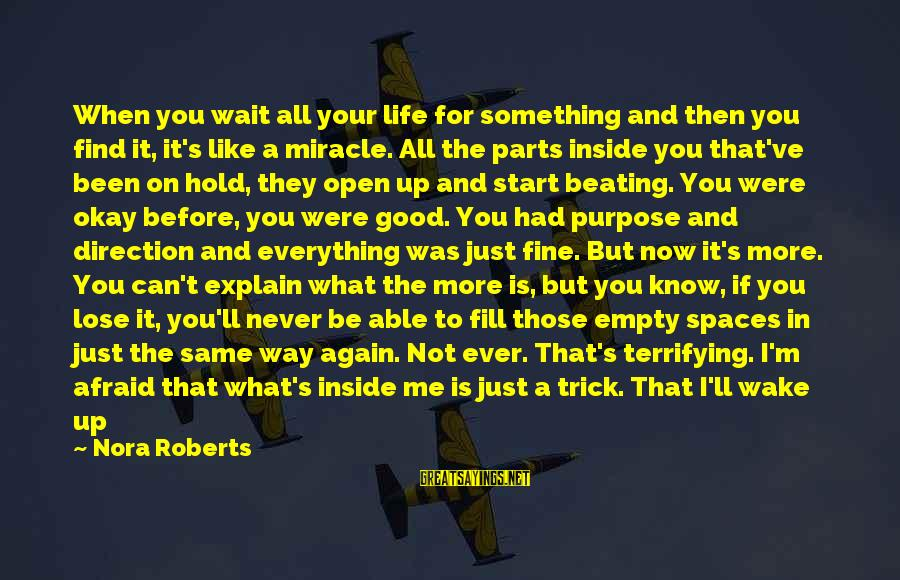 Life Never Going Your Way Sayings By Nora Roberts: When you wait all your life for something and then you find it, it's like