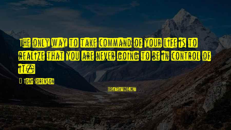 Life Never Going Your Way Sayings By Toni Sorenson: The only way to take command of your life is to realize that you are