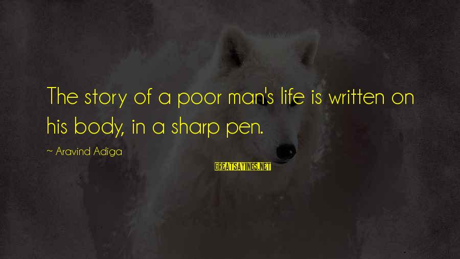 Life Of A Man Sayings By Aravind Adiga: The story of a poor man's life is written on his body, in a sharp