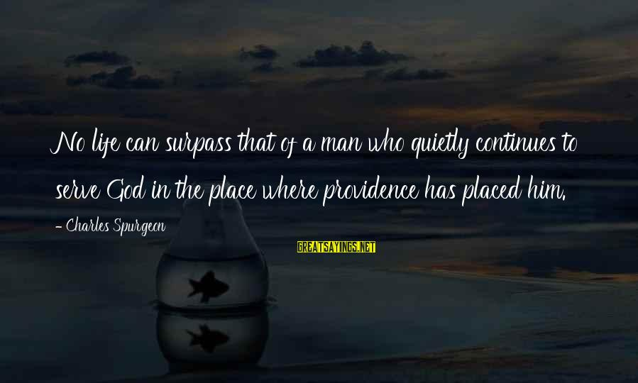 Life Of A Man Sayings By Charles Spurgeon: No life can surpass that of a man who quietly continues to serve God in