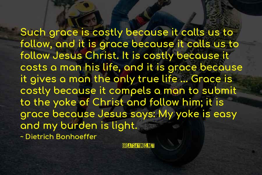 Life Of A Man Sayings By Dietrich Bonhoeffer: Such grace is costly because it calls us to follow, and it is grace because