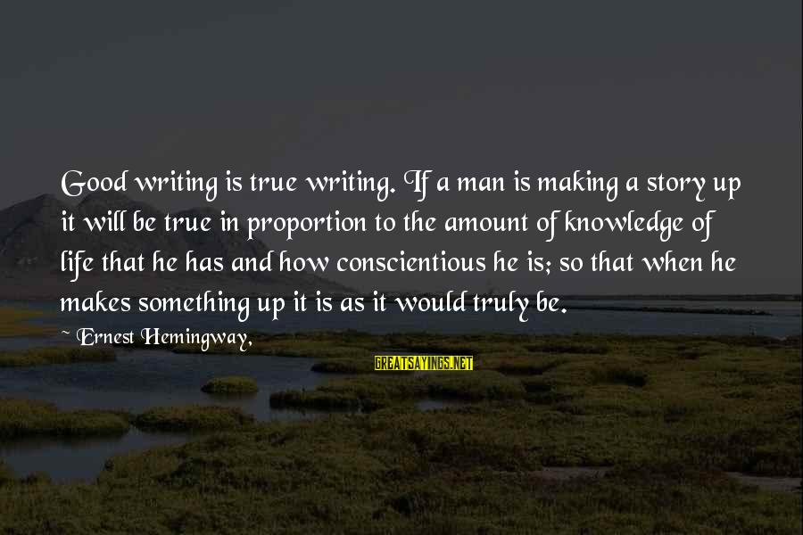 Life Of A Man Sayings By Ernest Hemingway,: Good writing is true writing. If a man is making a story up it will