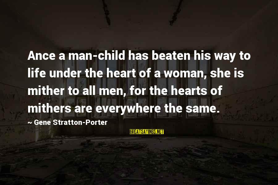 Life Of A Man Sayings By Gene Stratton-Porter: Ance a man-child has beaten his way to life under the heart of a woman,