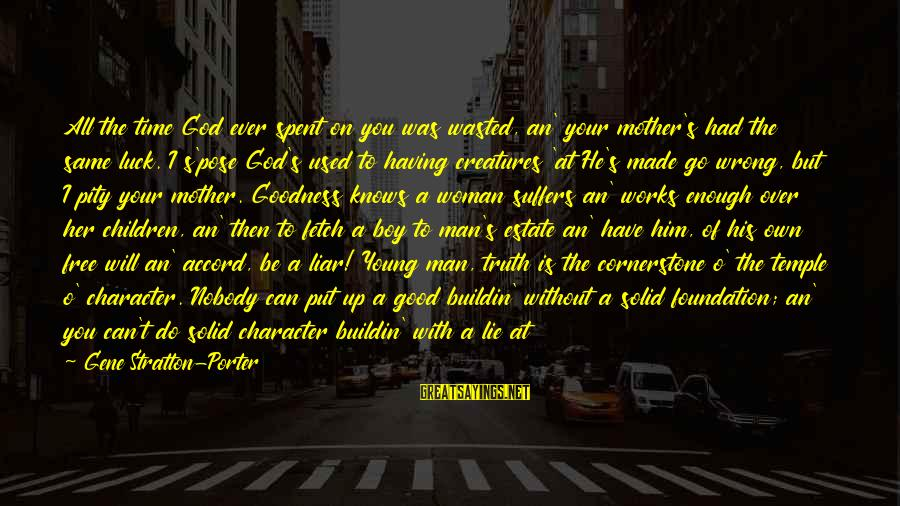 Life Of A Man Sayings By Gene Stratton-Porter: All the time God ever spent on you was wasted, an' your mother's had the