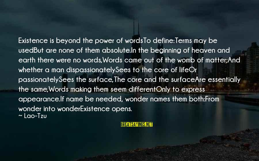 Life Of A Man Sayings By Lao-Tzu: Existence is beyond the power of wordsTo define:Terms may be usedBut are none of them