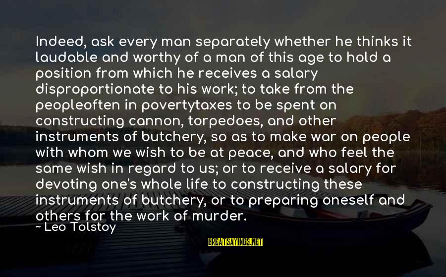 Life Of A Man Sayings By Leo Tolstoy: Indeed, ask every man separately whether he thinks it laudable and worthy of a man
