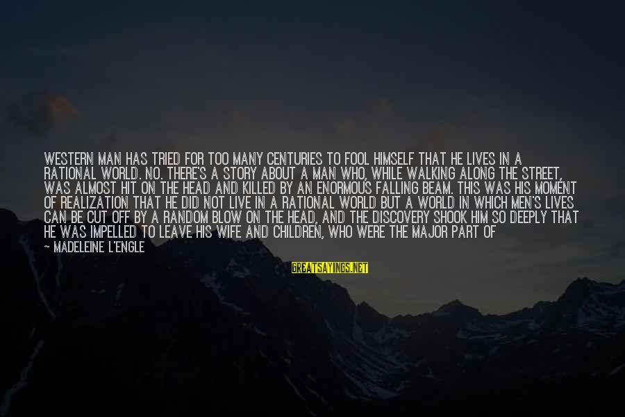 Life Of A Man Sayings By Madeleine L'Engle: Western man has tried for too many centuries to fool himself that he lives in