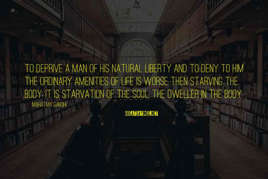 Life Of A Man Sayings By Mahatma Gandhi: To deprive a man of his natural liberty and to deny to him the ordinary