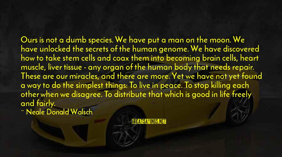 Life Of A Man Sayings By Neale Donald Walsch: Ours is not a dumb species. We have put a man on the moon. We