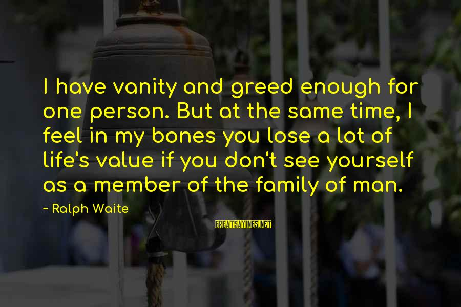 Life Of A Man Sayings By Ralph Waite: I have vanity and greed enough for one person. But at the same time, I