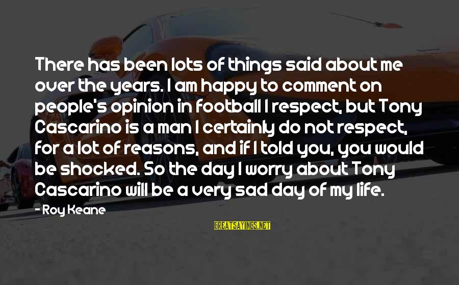Life Of A Man Sayings By Roy Keane: There has been lots of things said about me over the years. I am happy