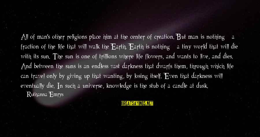 Life Of A Man Sayings By Ruthanna Emrys: All of man's other religions place him at the center of creation. But man is