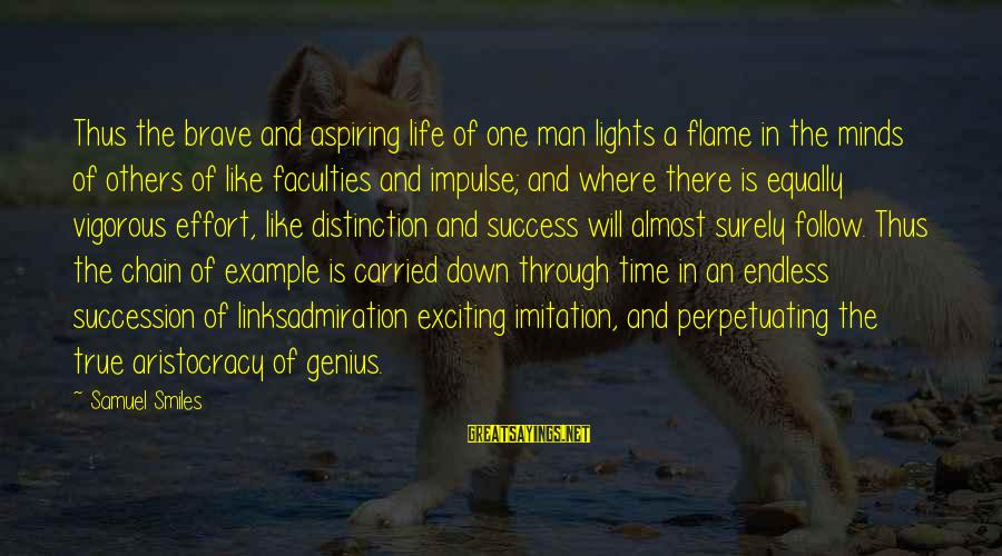 Life Of A Man Sayings By Samuel Smiles: Thus the brave and aspiring life of one man lights a flame in the minds
