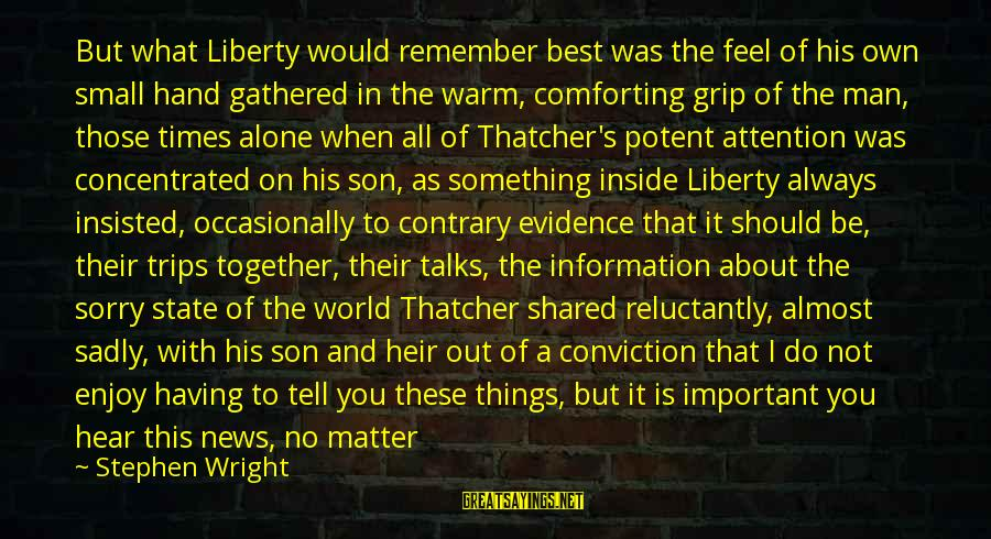 Life Of A Man Sayings By Stephen Wright: But what Liberty would remember best was the feel of his own small hand gathered