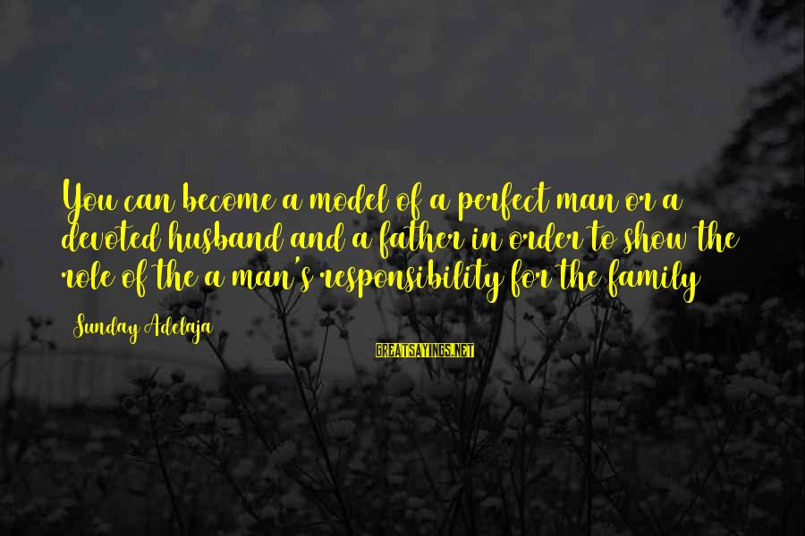 Life Of A Man Sayings By Sunday Adelaja: You can become a model of a perfect man or a devoted husband and a