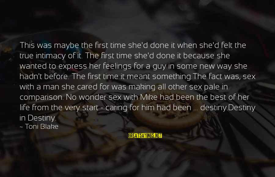 Life Of A Man Sayings By Toni Blake: This was maybe the first time she'd done it when she'd felt the true intimacy