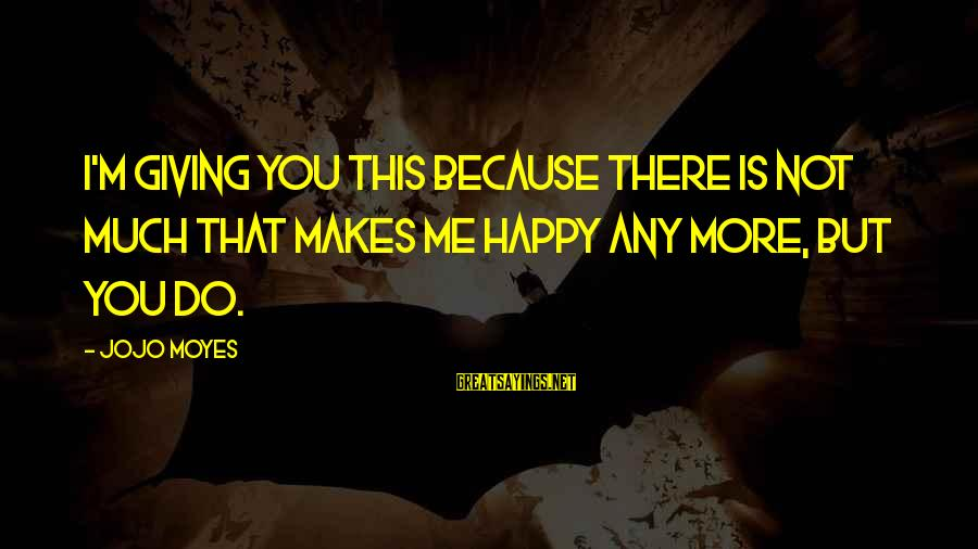 Life Of Pi Animal Instinct Sayings By Jojo Moyes: I'm giving you this because there is not much that makes me happy any more,