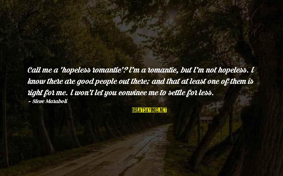 Life Of Pi Animal Instinct Sayings By Steve Maraboli: Call me a 'hopeless romantic'? I'm a romantic, but I'm not hopeless. I know there