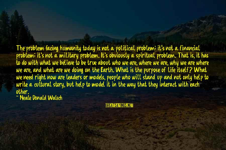 Life Problem Facing Sayings By Neale Donald Walsch: The problem facing humanity today is not a political problem; it's not a financial problem;