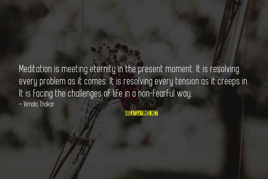 Life Problem Facing Sayings By Vimala Thakar: Meditation is meeting eternity in the present moment. It is resolving every problem as it