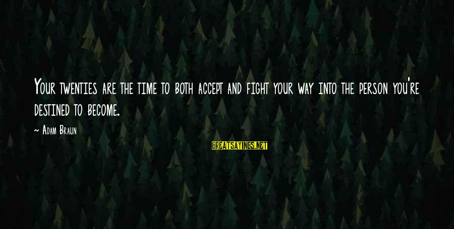 Life Re-evaluation Sayings By Adam Braun: Your twenties are the time to both accept and fight your way into the person