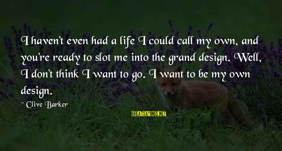 Life Re-evaluation Sayings By Clive Barker: I haven't even had a life I could call my own, and you're ready to